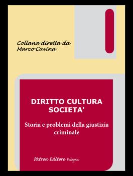 Collana DIRITTO CULTURA SOCIETA'. Storia e problemi della giustizia criminale
